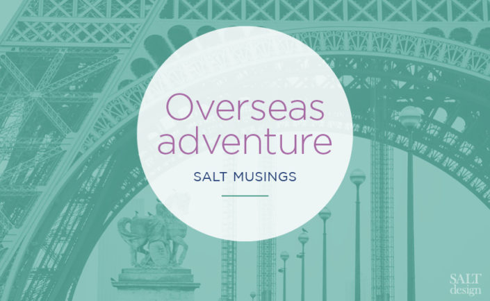 Musings from our recent Salty overseas adventure