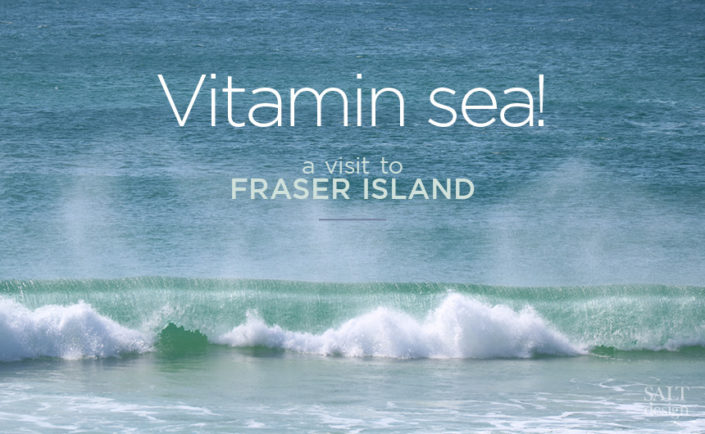 Vitamin Sea! A visit to Fraser Island.