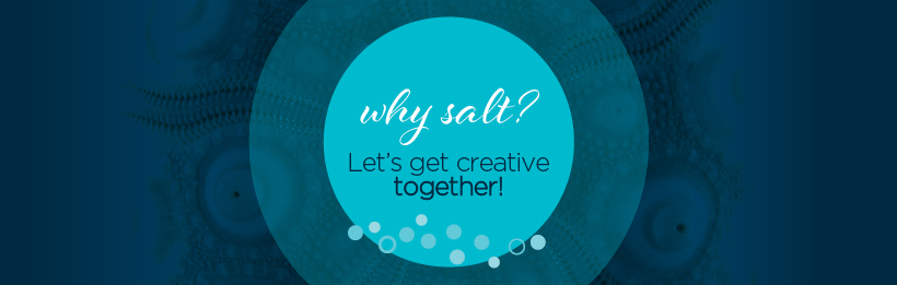 Why Salt? Let's get creative together!